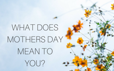WHAT DOES MOTHERS DAY MEAN TO YOU?