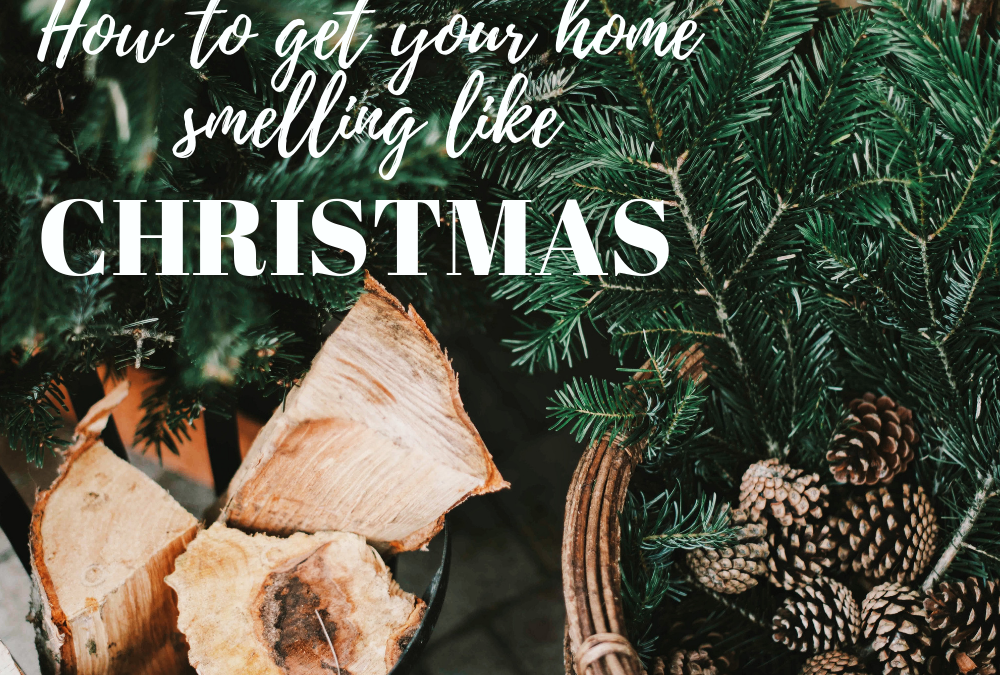 HOW TO GET YOUR HOME SMELLING LIKE CHRISTMAS